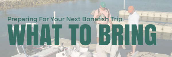 Preparing For Your Next Bonefishing Trip